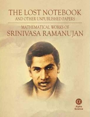 The Lost Notebook and Other Unpublished Papers: Mathematical Works of Srinivasa Ramanujan. Alpha Science International Ltd, 2008